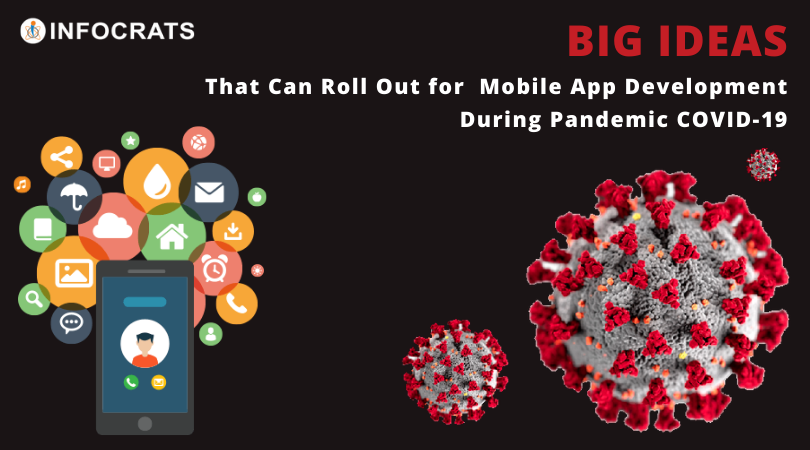 Big Ideas That Can Roll Out for Mobile App Development During Pandemic COVID-19